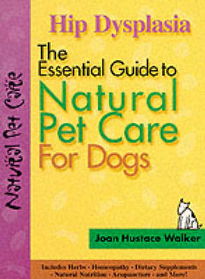The Essential Guide to Natural Pet Care: Hip Dysplasia