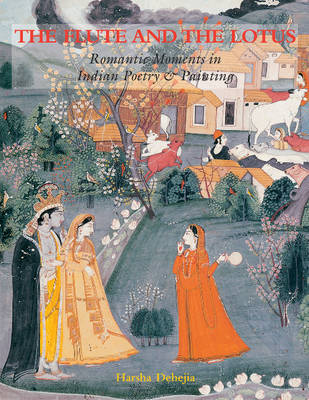 The Flute and the Lotus: Romantic Moments in Indian Poetry and Painting