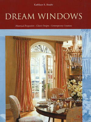 Dream Windows: Historical Perspectives, Classic Designs and Contemporary Creations