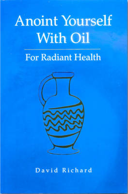 Anoint Yourself with Oil for Radiant Health: For Radiant Health