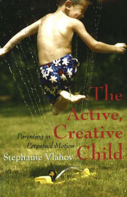 Active, Creative Child: Parenting in Perpetual Motion