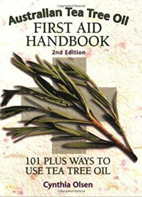 Australian Tea Tree Oil First Aid Handbook: 101 Plus Ways to Use Tea Tree Oil