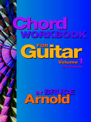 Chord Workbook for Guitar Volume One: Guitar Chords and Chord Progressions for the Guitar