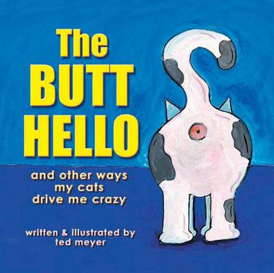 The Butt Hello: And Other Ways My Cats Drive Me Crazy