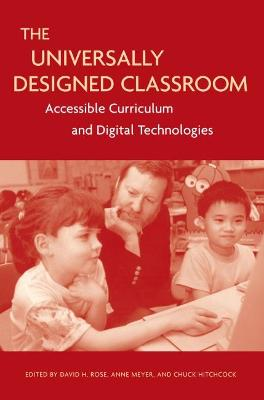 The Universally Designed Classroom: Accessible Curriculum and Digital Technologies