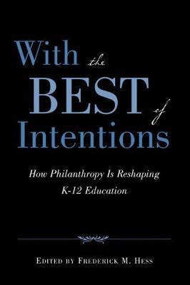 With the Best of Intentions: How Philanthropy Is Reshaping K-12 Education