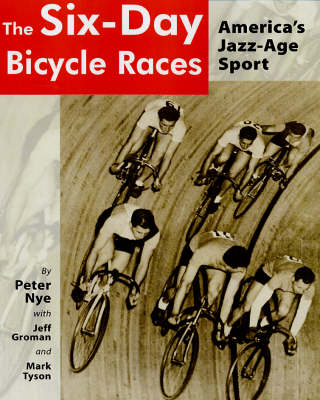 The Six Day Bicycle Races: America's Jazz-age Sport