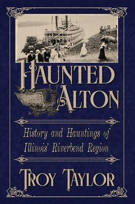 Haunted Alton: History and Hauntings of the Riverbend Region