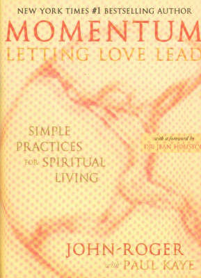 Momentum, Letting Love Lead: Simple Practices for Spiritual Living