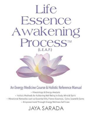 Life Essence Awakening Process- An Energy Medicine Course and Holistic Reference Manual