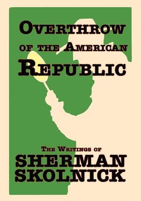 Overthrow of the American Republic: The Writings of Sherman Skolnick
