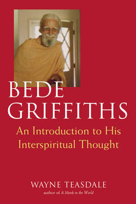 Bede Griffiths: An Introduction to His Interspiritual Thought