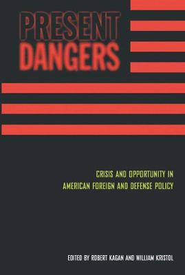 Present Dangers: Crisis and Opportunity in Americas Foreign and Defense Policy