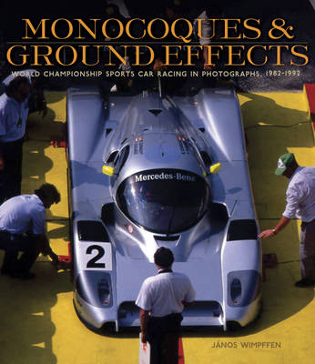 Monocoques and Ground Effects: The World Manufacturers and Sports Car Championships in Photographs, 1982-1992