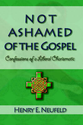 Not Ashamed of the Gospel: Confessions of a Liberal Charismatic