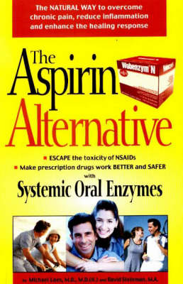Aspirin Alternative: The Natural Way to Overcome Chronic Pain, Reduce Inflammation and Enhance Healing Responses