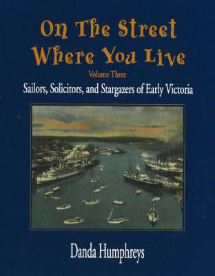 On the Street Where You Live: Sailors, Solicitors, and Stargazers of Early Victoria