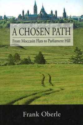 A Chosen Path: From Moccasin Flats to Parliament Hill