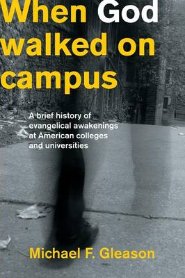 When God Walked on Campus: A Brief History of Evangelical Awakenings at American Colleges and Universities