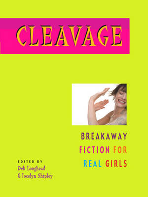 Cleavage: Breakaway Fiction for Real Girls
