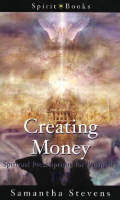 Creating Money: Spiritual Prescriptions for Prosperity