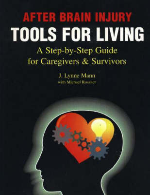After Brain Injury - Tools for Living: A Step-by-Step Guide for Caregivers and Survivors