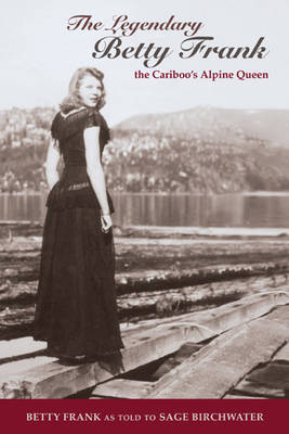 Legendary Betty Frank: The Cariboo's Apline Queen
