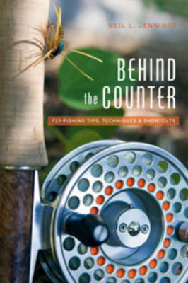 Behind the Counter: Fly-Fishing Tips, Techniques and Shortcuts