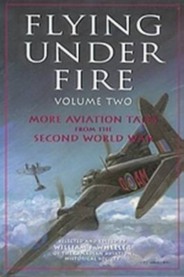 Flying Under Fire: More Aviation Tales from the Second World War