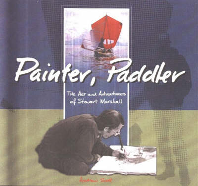 Painter, Paddler: The Art and Adventures of Stewart Marshall