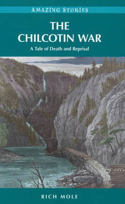 The Chilcotin War: A Tale of Death and Reprisal
