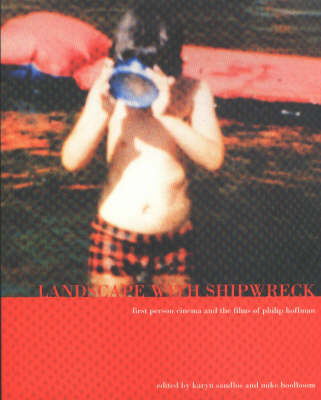 Landscape with Shipwreck: First Person Cinema and the Films of Philip Hoffman