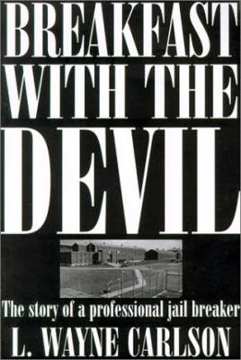 Breakfast with the Devil: The Story of a Professional Jail Breaker