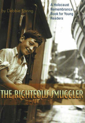 The Righteous Smuggler: A Holocaust Remembrance Book for Young Readers