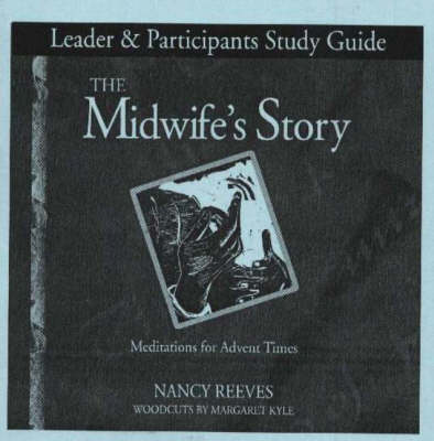 The Midwife's Story Study Guide: Leader and Participants Study Guide