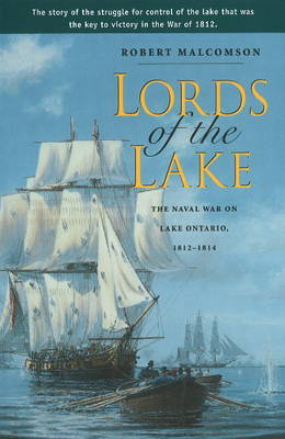 Lords of the Lake: The Naval War on Lake Ontario, 1812-1814