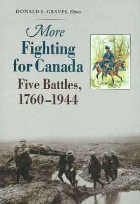 More Fighting for Canada: Five Battles, 1760-1944