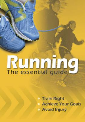 Running - The Essential Guide: Train Right. Achieve Your Goals. Avoid Injury