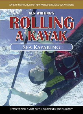 Rolling a Kayak - Sea Kayaking: Learn to Paddle More Safely, Confidently, and Enjoyably!