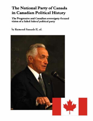 The National Party of Canada in Canadian Political History: The Progressive and Canadian Sovereignty-focused Vision of a Failed Federal Political Party