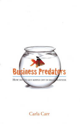 Business Predators: How Not to Get Ripped Off in Small Business