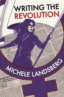 Writing the Revolution: Feminist History Project's Collected Columns of Michele Landsberg