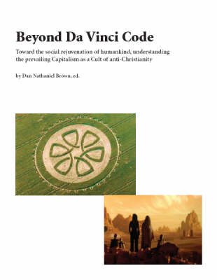 Beyond Da Vinci Code: Toward the Social Rejuvenation of Humankind, Understanding the Prevailing Capitalism as a Cult of Anti-christianity: Pt. 1