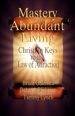 Mastery of Abundant Living - Christian Keys to the Law of Attraction