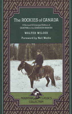 The Rockies of Canada: A Revised and Enlarged Edition of Camping in the Canadian Rockies