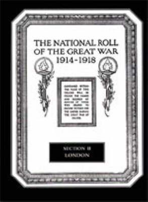 The National Roll of the Great War 1914-1918: Section II: London