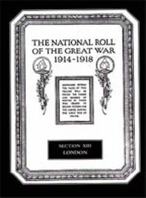 The National Roll of the Great War 1914-1918: Section XIII: London