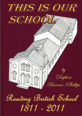 This is Our School: Reading British School 1811-2011
