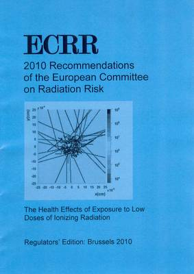 ECRR 2010 Recommendations of the European Committee on Radiation Risk: The Health Effects of Exposure to Low Doses of Ionizing Radiation