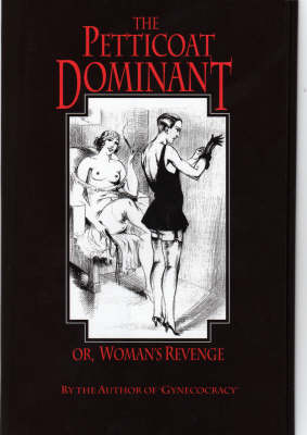 The Petticoat Dominant, or Woman's Revenge: The Autobiography of a Young Nobleman as a Pendant to Gynecocracy